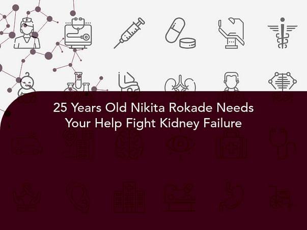25 Years Old Nikita Rokade Needs Your Help Fight Kidney Failure