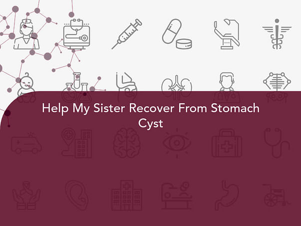 Help My Sister Recover From Stomach Cyst
