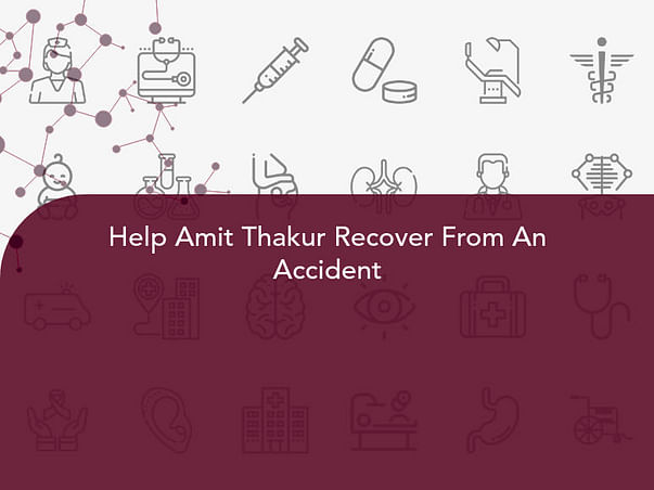 Help Amit Thakur Recover From An Accident