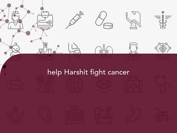 help Harshit fight cancer