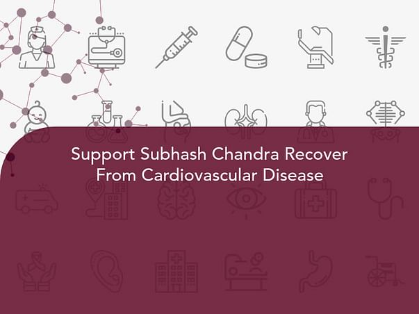 Support Subhash Chandra Recover From Cardiovascular Disease