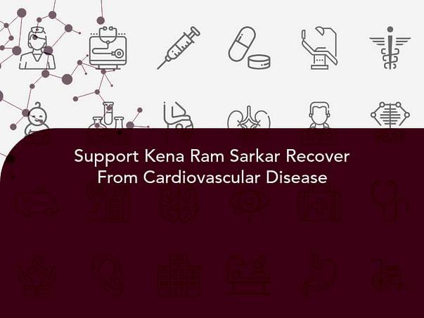 Support Kena Ram Sarkar Recover From Cardiovascular Disease