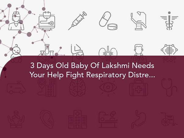 3 Days Old Baby Of Lakshmi Needs Your Help Fight Respiratory Distress Syndrome