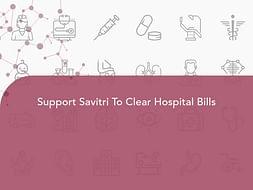 Support Savitri To Clear Hospital Bills