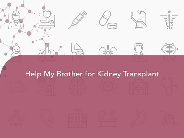 Help My Brother for Kidney Transplant
