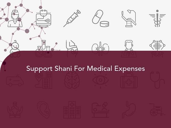 Support Shani For Medical Expenses