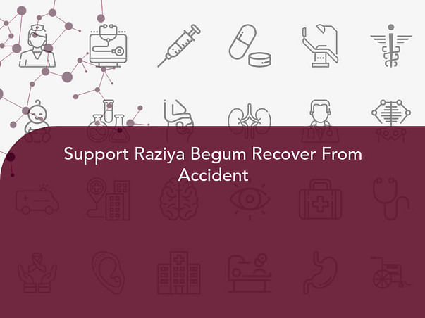 Support Raziya Begum Recover From Accident