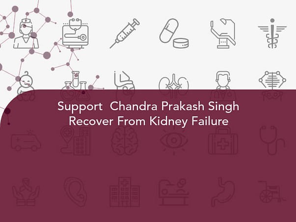 Support  Chandra Prakash Singh Recover From Kidney Failure