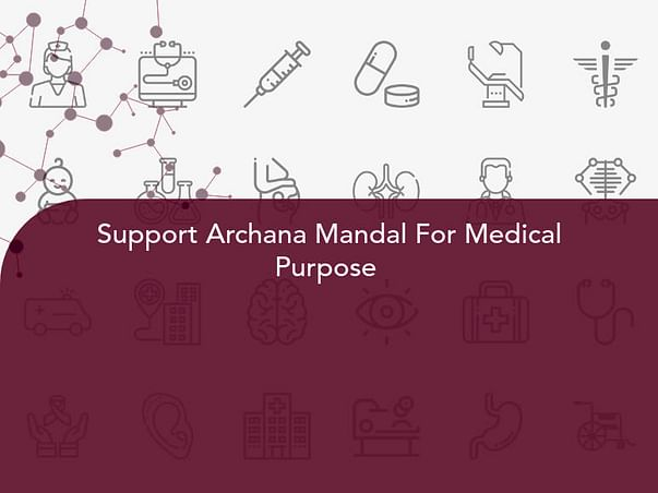 Support Archana Mandal For Medical Purpose