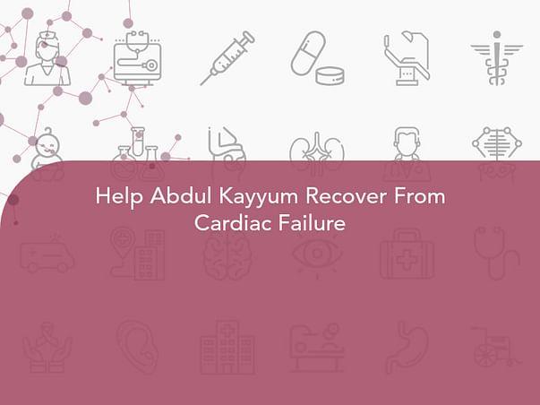 Help Abdul Kayyum Recover From Cardiac Failure