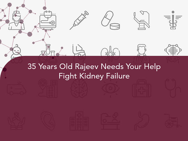 35 Years Old Rajeev Needs Your Help Fight Kidney Failure