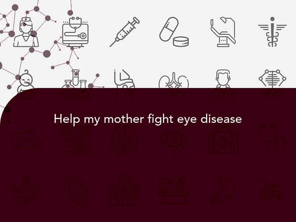 Help my mother fight eye disease