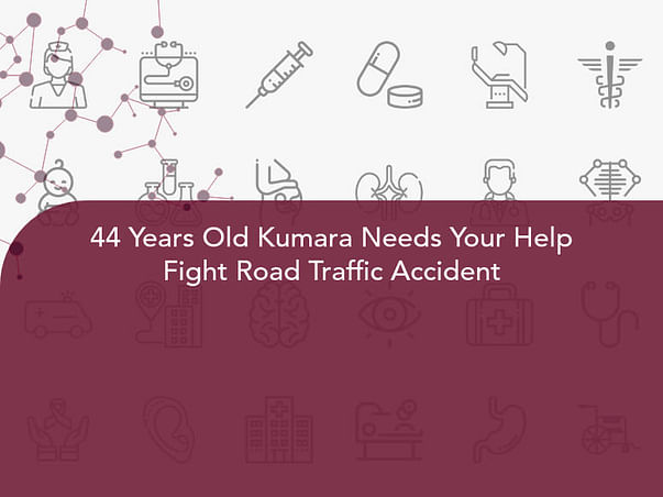 44 Years Old Kumara Needs Your Help Fight Road Traffic Accident