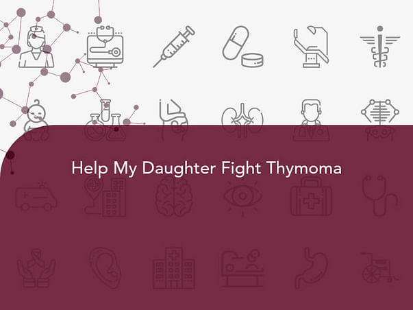 Help My Daughter Fight Thymoma