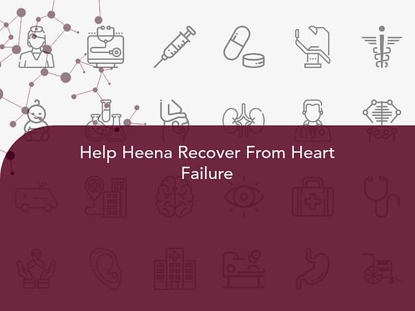 Help Heena Recover From Heart Failure