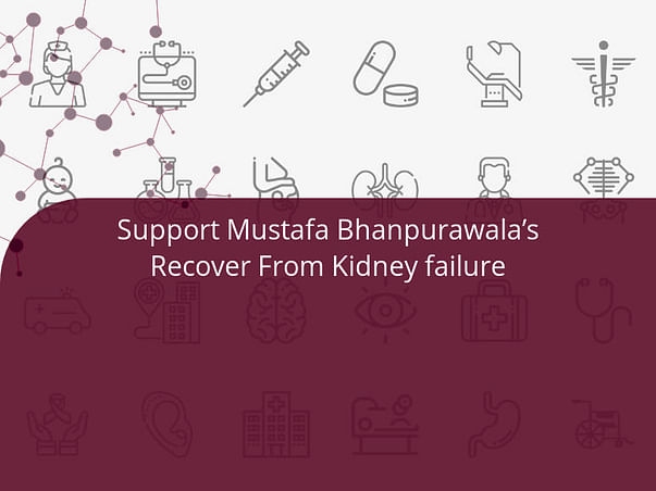 Support Mustafa Bhanpurawala's Recover From Kidney failure