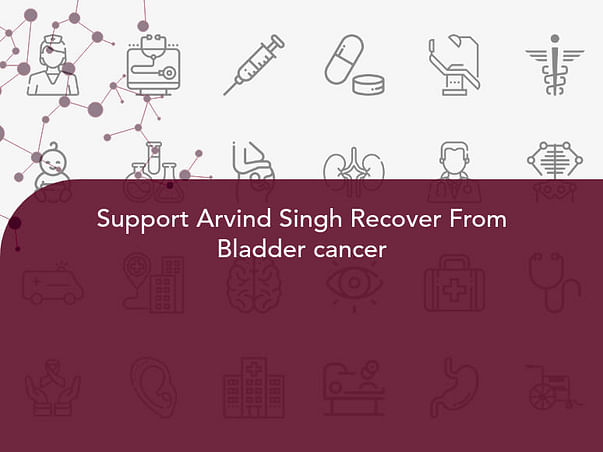Support Arvind Singh Recover From Bladder cancer