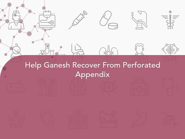 Help Ganesh Recover From Perforated Appendix