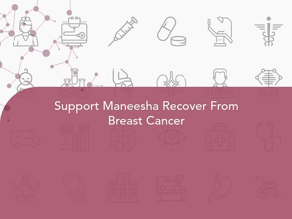 Support Maneesha Recover From Breast Cancer