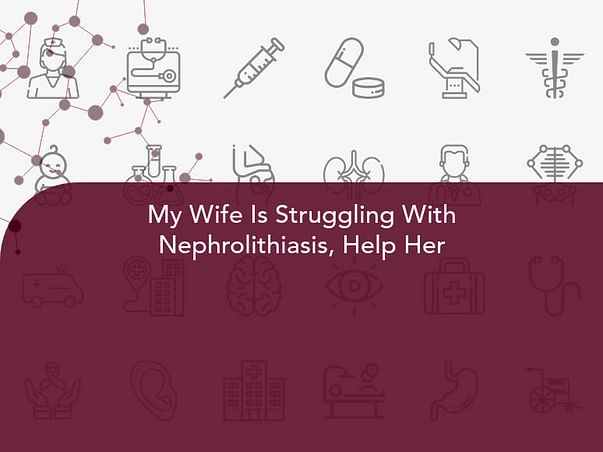 My Wife Is Struggling With Nephrolithiasis, Help Her