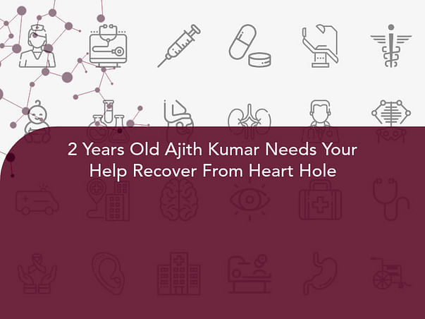 2 Years Old Ajith Kumar Needs Your Help Recover From Hole in The Heart