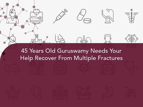 45 Years Old Guruswamy Needs Your Help Recover From Multiple Fractures