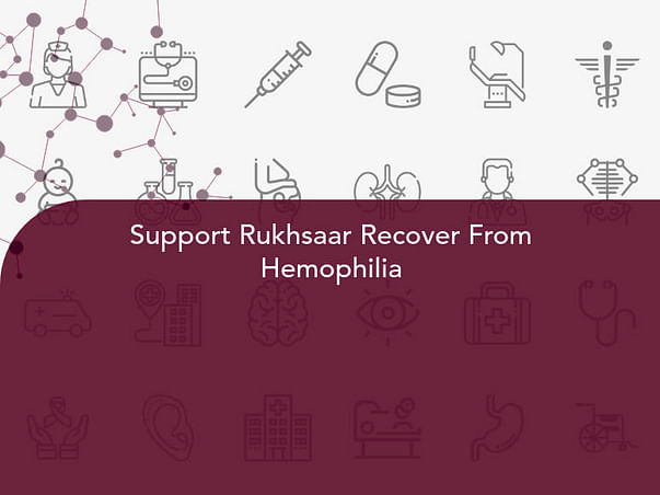 Support Rukhsaar Recover From Hemophilia