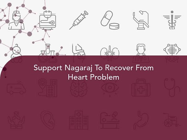 Support Nagaraj To Recover From Heart Problem