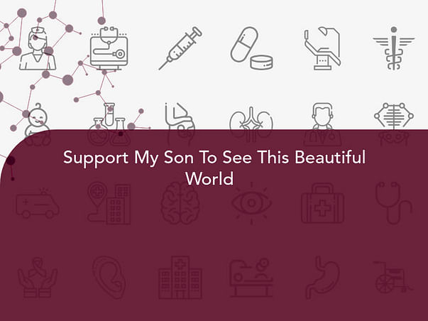 Support My Son To See This Beautiful World