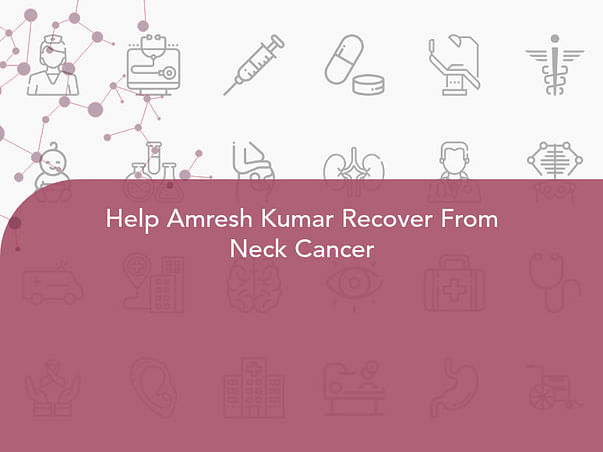 Help Amresh Kumar Recover From Neck Cancer