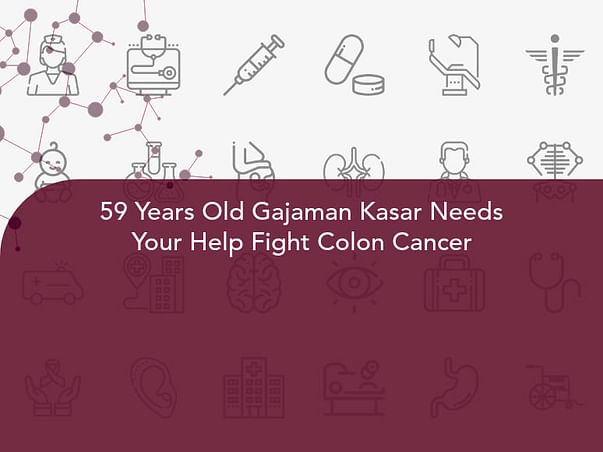 59 Years Old Gajaman Kasar Needs Your Help Fight Colon Cancer