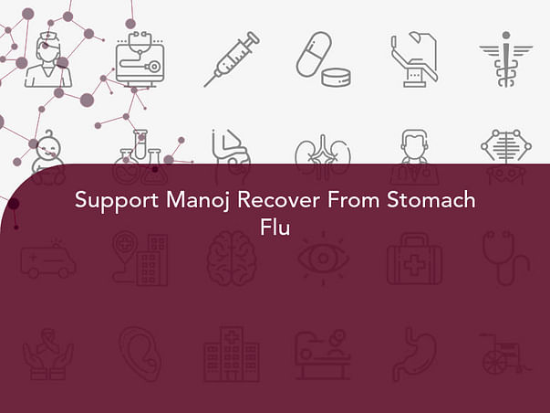 Support Manoj Recover From Stomach Flu