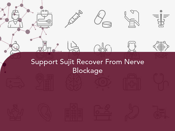 Support Sujit Recover From Nerve Blockage