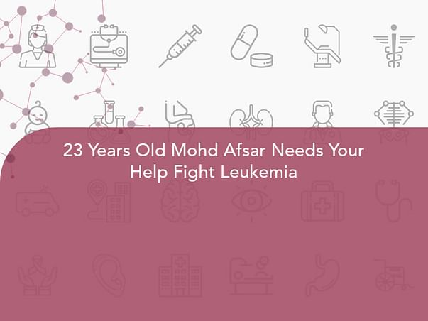 23 Years Old Mohd Afsar Needs Your Help Fight Leukemia