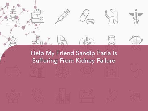 Help My Friend Sandip Paria Is Suffering From Kidney Failure