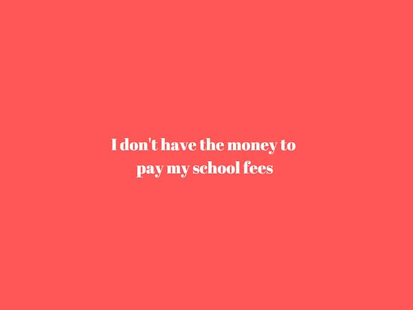 I Don't Have The Money To Pay My School Fees