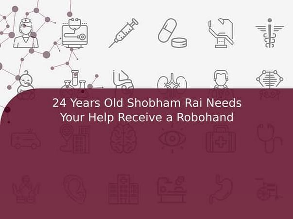24 Years Old Shobham Rai Needs Your Help Receive a Robohand