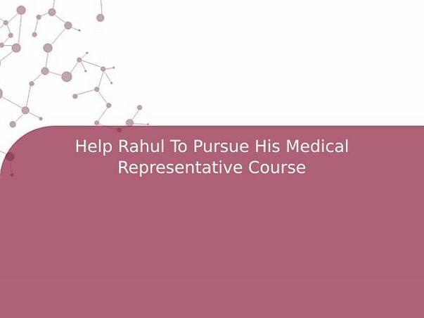 Help Rahul To Pursue His Medical Representative Course