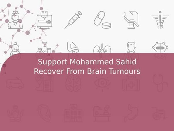 Support Mohammed Sahid Recover From Brain Tumours