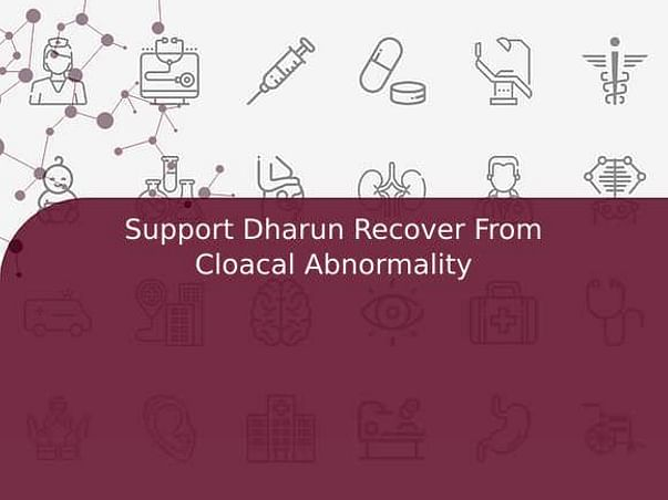Support Dharun Recover From Cloacal Abnormality
