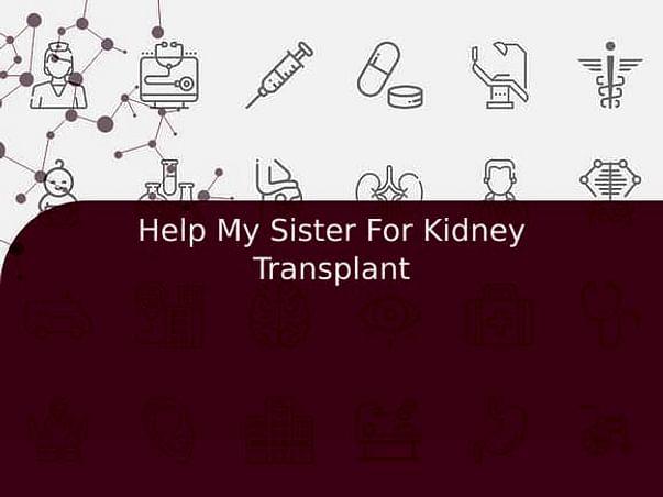 Help My Sister For Kidney Transplant