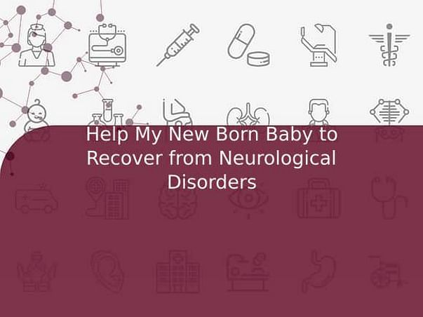 Help My New Born Baby to Recover from Neurological Disorders