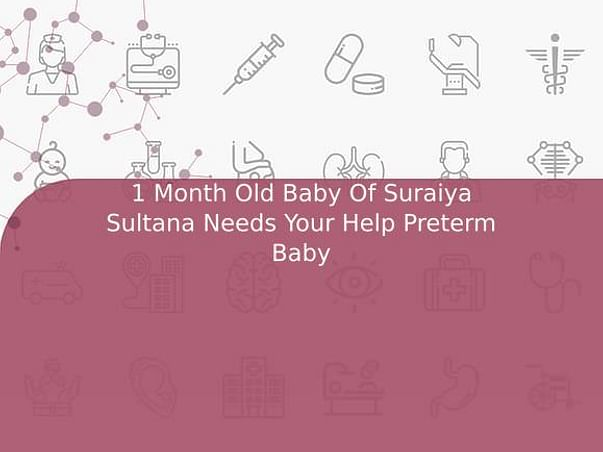 1 Month Old Baby Of Suraiya Sultana Needs Your Help Preterm Baby