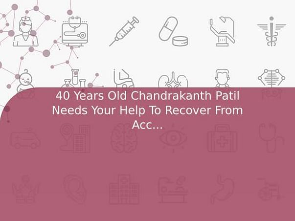 40 Years Old Chandrakanth Patil Needs Your Help To Recover From Accident