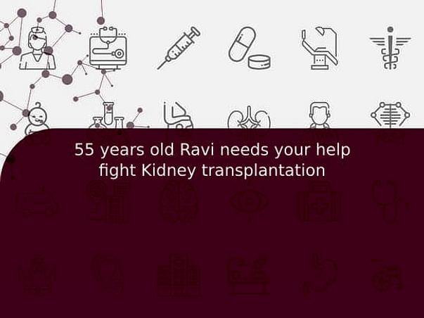 55 years old Ravi needs your help fight Kidney transplantation