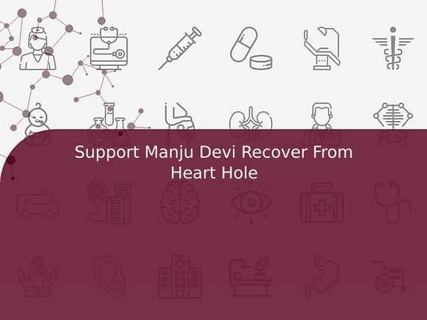 Support Manju Devi Recover From Heart Hole