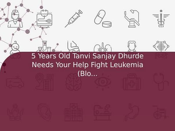 5 Years Old Tanvi Sanjay Dhurde Needs Your Help Fight Leukemia (Blood Cancer)
