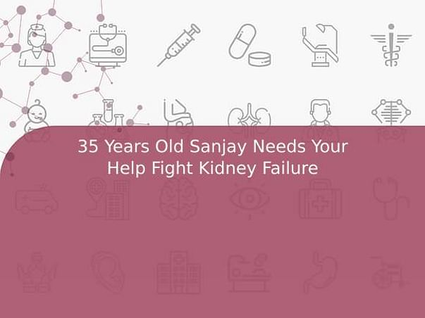 35 Years Old Sanjay Needs Your Help Fight Kidney Failure