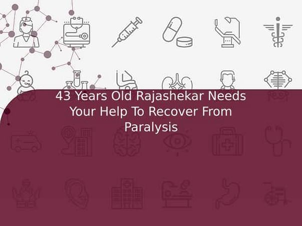 43 Years Old Rajashekar Needs Your Help To Recover From Paralysis