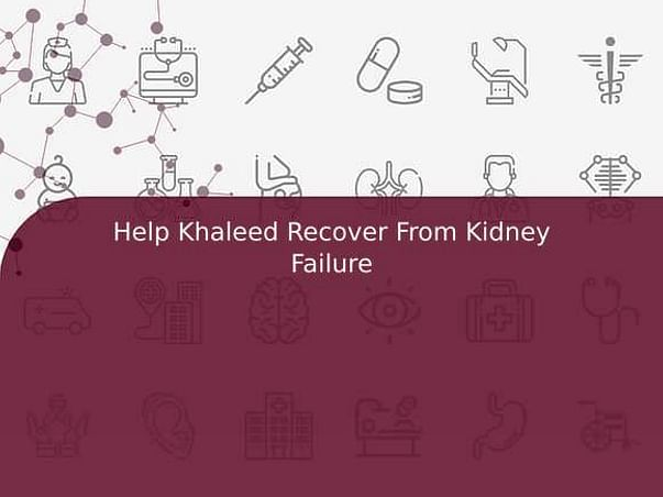 Help Khaleed Recover From Kidney Failure